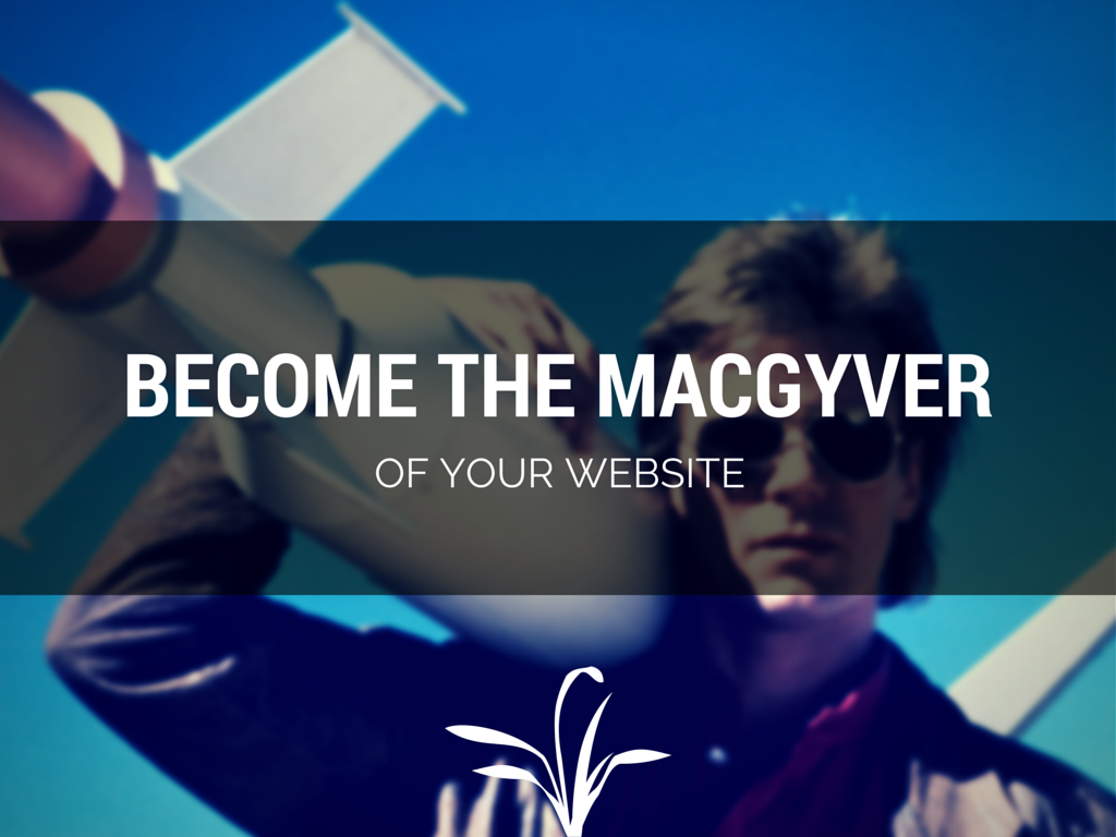How to Become the MacGyver of a Smart Website
