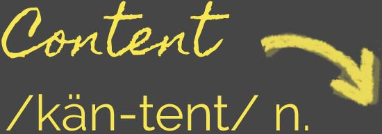 Content /kan-tent/ n.