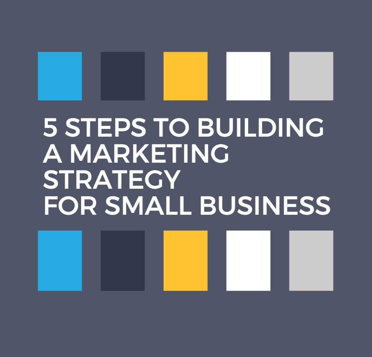 Infographic: The 5 Most Important Steps to an Effective Marketing Strategy for Small Business